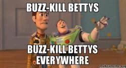 Buzzkill Meme - buzz kill bettys buzz kill bettys everywhere buzz and woody toy story meme make a meme