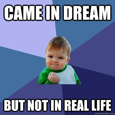 Fuck Life Meme - came in dream but not in real life success kid quickmeme