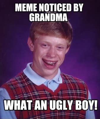 Meme Creator Free - meme creator meme noticed by grandma what an ugly boy meme generator at memecreator org