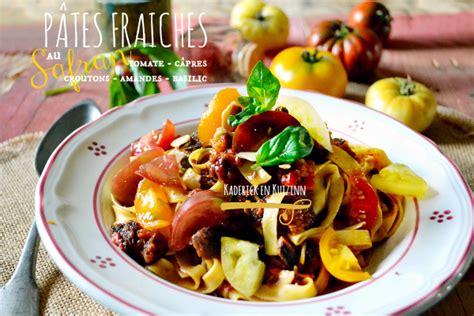 recette pates fraiches safran tomate capres basilic kaderick