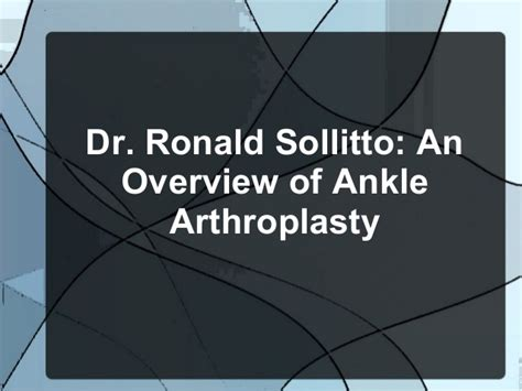 Ronald Sollitto by Dr Ronald Sollitto An Overview Of Ankle Arthroplasty