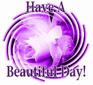 HAVE A BEAUTIFUL DAY !!!! | HAVE A HAPPY AND RICHLY ...