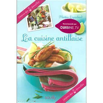 livre de cuisine antillaise la cuisine antillaise broché martine lizambard achat