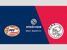 PSV Eindhoven vs Ajax Preview and Prediction Live Stream