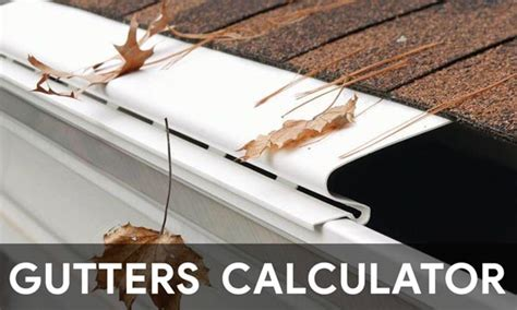 gutters calculator instantly estimate  cost  gutters