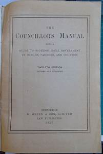 The Councillor U0026 39 S Manual Being A Guide To Scottish Local