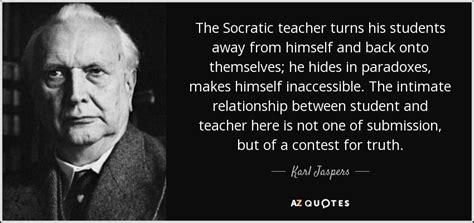 karl jaspers quote  socratic teacher turns