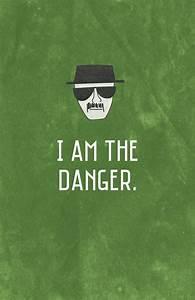 I am the danger. - Breaking Bad Walter White/ Heisenberg Quote