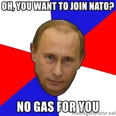 Oh You Meme Generator - oh you want to join nato no gas for you putinv meme generator