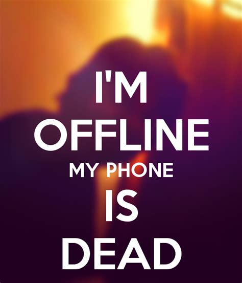 i m offline my phone is dead keep calm and carry on