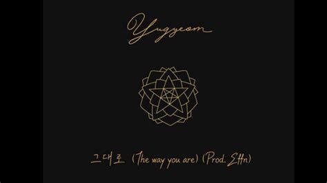 그대로 (the Way You Are) (prod Effn) Yugyeom [유겸] Youtube