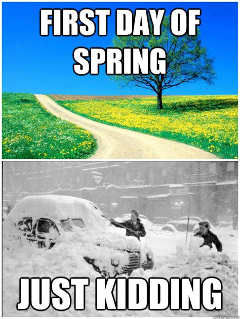 First Day Of Spring Meme - first day of spring just kidding scumbag snow quickmeme