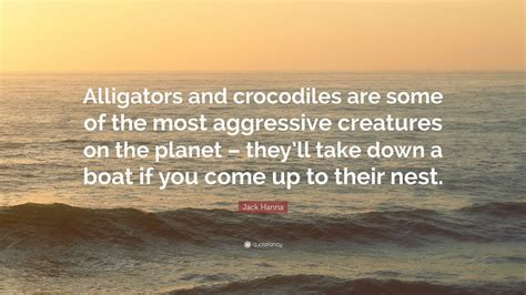 "Jack Hanna Quote: ""Alligators and crocodiles are some of ..."
