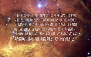 The cosmos is all that is or ever was or ever will be. Our ...