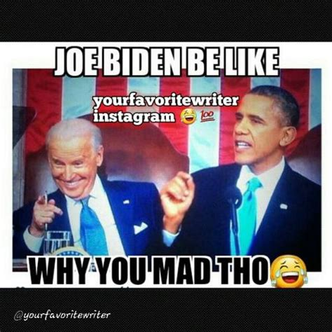 Why You Mad Tho Meme - joe biden be like why you mad tho