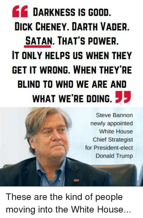 Steve Bannon Memes - darkness is good dick cheney darth vader satan that s power it only helps us when they get it