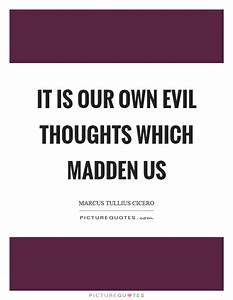 It is our own e... Evil Thought Quotes