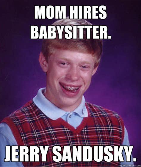 Sandusky Meme - mom hires babysitter jerry sandusky bad luck brian