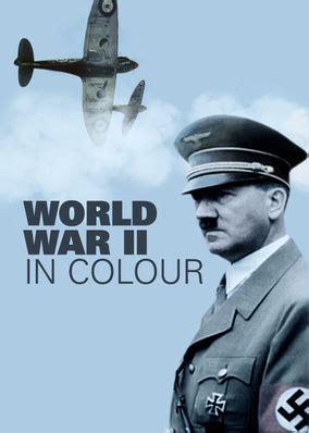 world war 2 in color netflix instantwatcher world war ii in colour
