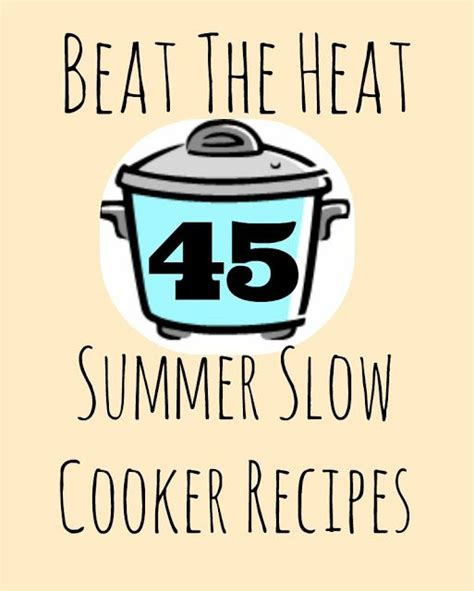 Delicious Summer Slow Cooker Recipes Keep The Heat