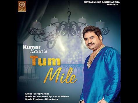 Kumar Sanu Tum Mile Latest Bollywood Songs 2017 Official