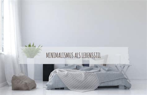 Minimalismus Leben by Minimalismus Lebensstil Jetzt Minimalistisch Leben Mit