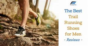 Best Trail Running Shoes For Men Of 2019