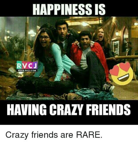 Crazy Friends Meme - crazy friends meme 28 images everybody has that one crazy friend icanihrscheezeurgercom