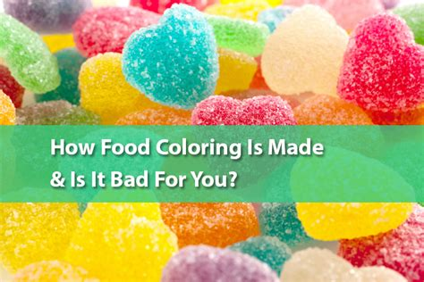what is food coloring made of how food coloring is made is it bad for you the