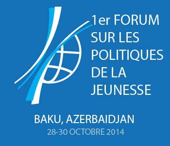 bureau international de la jeunesse forum des jeunes 224 baku le temps de l c est maintenant selon l oif bureau de l envoy 233