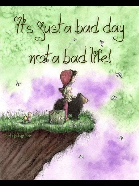 A Bad Day Not Just a Bad Life