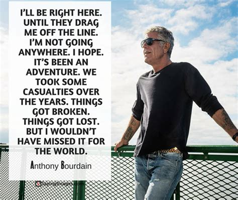 I've long believed that good food, good eating, is anthony bourdain quotes travel changes you. 30 Most Memorable Anthony Bourdain Quotes About Life, Food and Travel   SayingImages.com