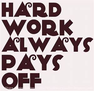 Hard Work always Pays Off | Share Inspire Quotes ...