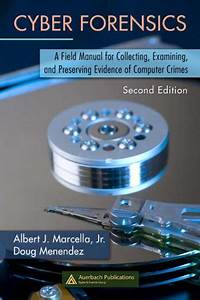 Cyber Forensics  A Field Manual For Collecting  Examining