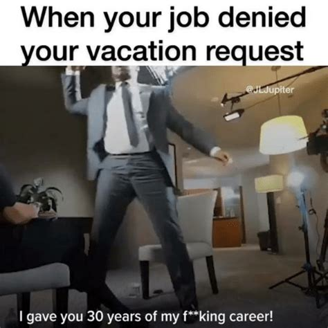 job denied  vacation request  gave
