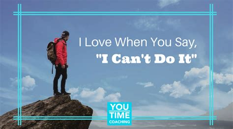 """When You Say Nothing At All: I Love When You Say, """"I Can't Do It"""""""
