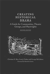 Creating Historical Drama A Guide For Cummunities Threatre Groups And Playwrights