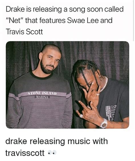 Travis Scott Memes - drake is releasing a song soon called net that features swae lee and travis scott marina drake