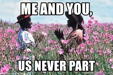 The Color Purple Meme - me and you us never part color purple birthday meme generator
