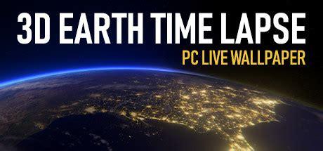 3d Wallpapers For Pc Windows 10 by 3d Earth Time Lapse Pc Live Wallpaper On Steam