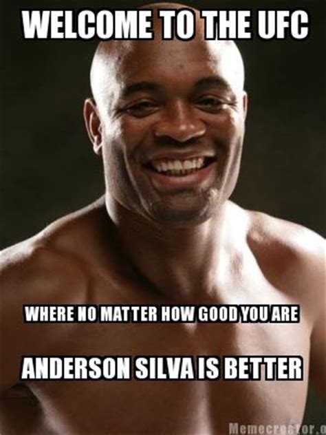 Anderson Silva Meme - meme creator welcome to the ufc where no matter how good you are anderson silva is better meme