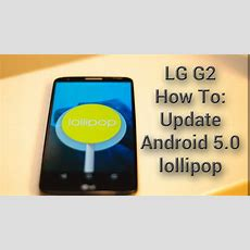 How To Update Lg G2 Android 50 Lollipop  Youtube