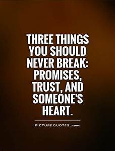 Three things you should never break: Promises, trust, and ...