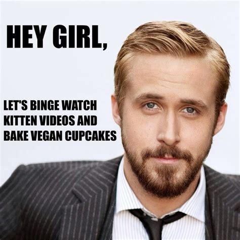 Ryan Gosling Hey Girl Memes - ryan gosling vegan hey girl meme via vbreview quotes pinterest hey girl meme hey girl