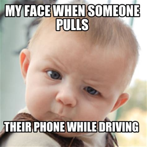 Meme Phone Falling On Face - meme creator my face when someone pulls their phone while driving meme generator at