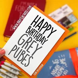 HAPPY BIRTHDAY GREY PUBES - BIRTHDAY CARD