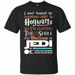 i never received my acceptance letter to hogwarts so i39m With i never got my acceptance letter from hogwarts t shirt