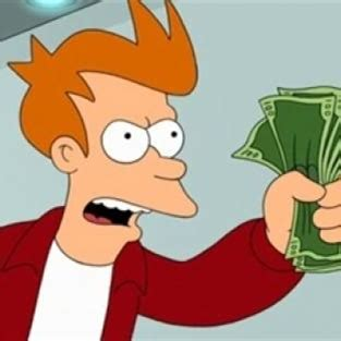 Shut Up And Take My Money Meme Generator - shut up and take my money fry blank meme generator