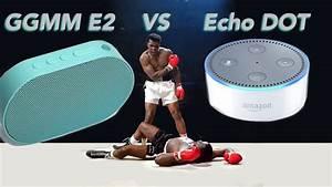 Wer Ist Alexa : ggmm e2 vs echo dot wer ist der bessere smarte alexa lautsprecher youtube ~ Udekor.club Haus und Dekorationen