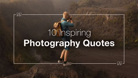 inspiring photography quotes   renowned authors